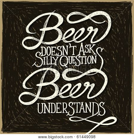 Beer doesn't as silly questions Beer understands. Hand drawn quotes on black retro chalkboard with vintage frame poster