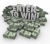 Enter to Win words in 3d letters surrounded by money, cash or currency stacks or piles in a contest, raffle or lottery poster