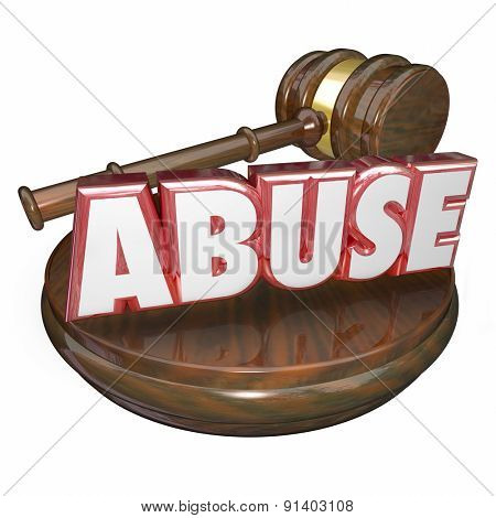 Abuse word in red 3d letters beside a wooden gavel to illustrate a criminal court case sentence or verdict against a defendant accused of sexually, physically or emotionally abusing a victim