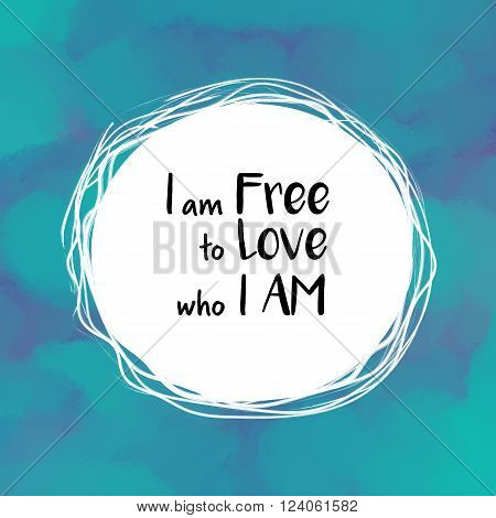I am free to love who I am motivational message on blue background