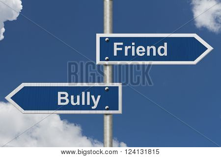 Difference between being a Bully or a Friend, Two Blue Road Sign with text Bully and Friend with sky background