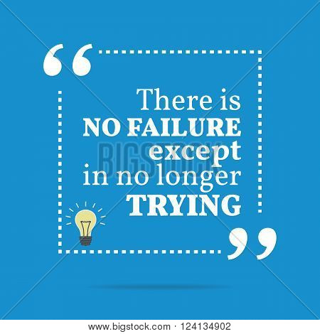 Inspirational Motivational Quote. There Is No Failure Except In No Longer Trying.