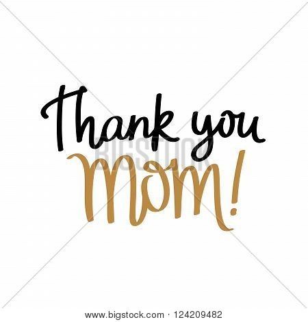 Quote Thank you Mom! Fashionable calligraphy. Excellent gift card Mother's Day. Vector illustration on white background.