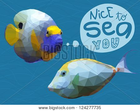 Poster with two polygonal tropical fishes. Triangle low polygon style. Colorful angelfish, orange spine unicorn fish and hand lettering on deep blue sea background with waves. Funny play on words