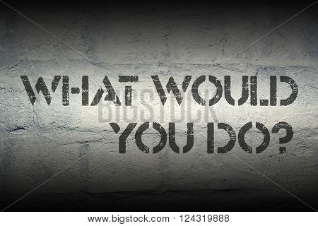 what would you do question stencil print on the grunge white brick wall