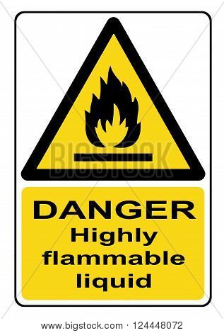 Danger highly flammable liquid yellow warning sign