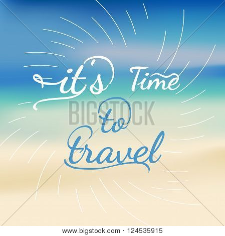 Black and white motivational posters. Lettering - It is time to travel. Inspirational typography. Hand drawn typography poster with motivational slogan