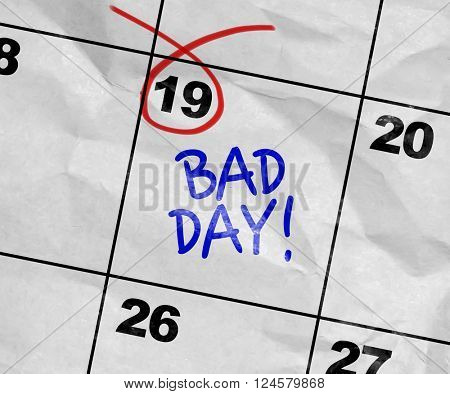 Concept image of a Calendar with the reminder: Bad Day