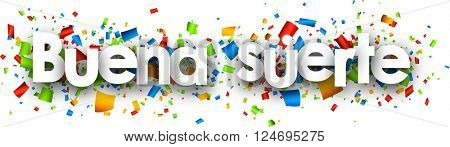 Good luck paper backgrounds with color confetti, Spanish. Vector illustration.