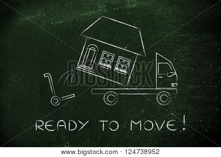 ready to move: loading an entire house on moving company's truck, funny metaphor