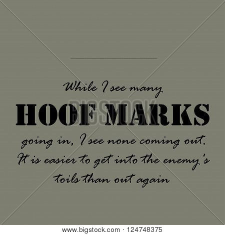 While I see many hoof marks going in, I see none coming out. It is easier to get into the enemy's toils than out again.
