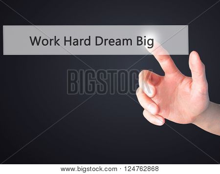 Work Hard Dream Big - Hand Pressing A Button On Blurred Background Concept On Visual Screen.