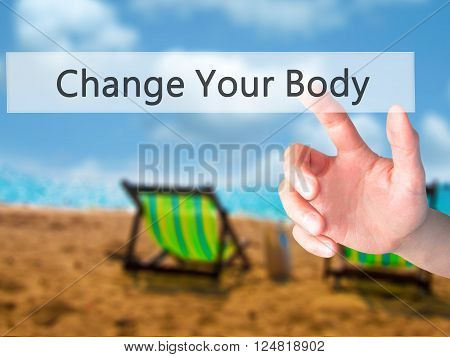 Change Your Body - Hand Pressing A Button On Blurred Background Concept On Visual Screen.