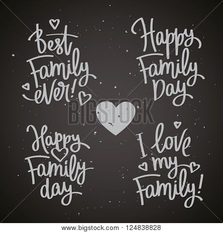 Set of labels to the Family Day. I love my family! The best family ever! Happy Family Day! Excellent gift card. Fashionable calligraphy. Vector illustration on a black background. Elements for design