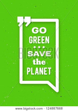 Go green, save the planet typographic poster for Earth Day. Go green text in white quote frame on craft paper background. Motivation banner. Banner design for Earth day . Vector illustration
