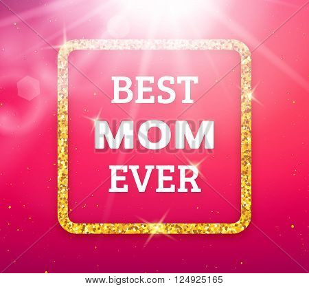 Best Mom Ever. Happy Mothers Day typographic background. Golden quote frame with greetings for Mothers Day. Greeting card for mammy with pink background. Vector illustration