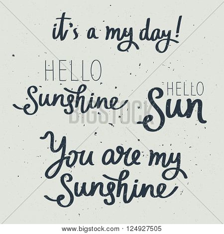 Set of inscriptions about the sun. It's my day! You are my sunshine. Hi sunshine. Hello Sunshine. Fashionable calligraphy. Vector illustration on a gray background.