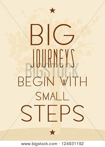 Big journeys begin with small steps. Motivational poster with inspirational quote. Philosophy and wisdom. poster