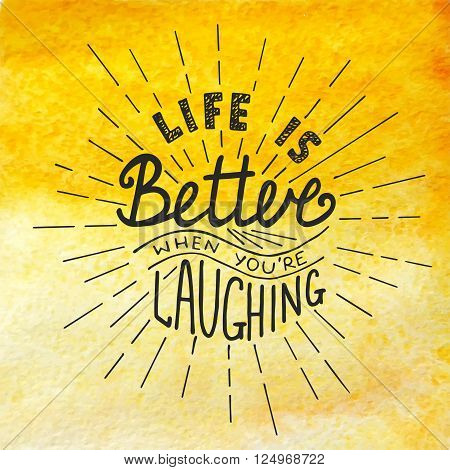 Vector card with hand drawn typography design element for greeting cards posters and print. Life is better when you're laughing on watercolor painted yellow background. Handwritten lettering.