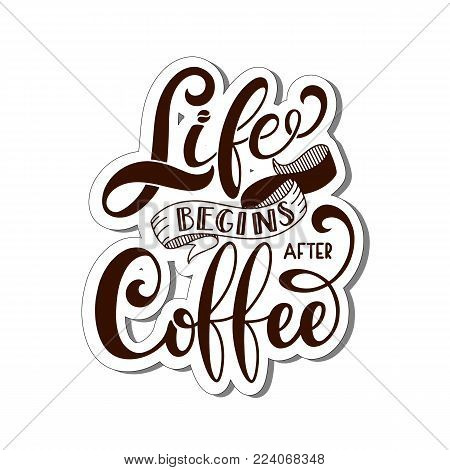 Life begins after coffee text for prints and posters, menu design, greeting cards. Vector illustration with handdrawn lettering.