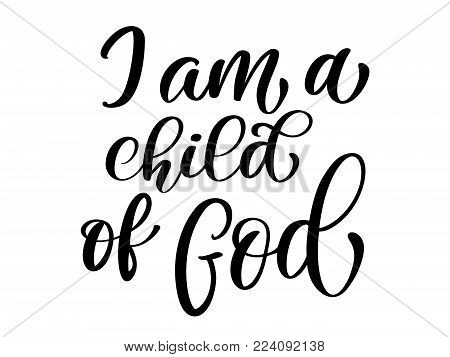 I am a child of God christian quote in Bible text, hand lettering typography design. Vector Illustration design for holiday greeting card and for photo overlays, t-shirt print, flyer, poster design, mug.