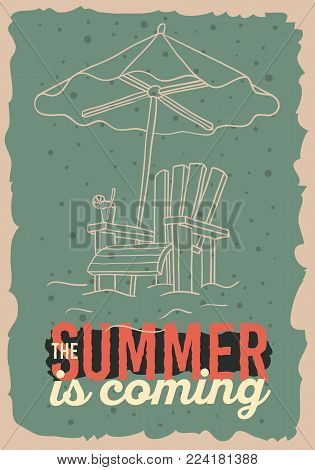The Summer Is Coming  Poster Design With Beach Lounge Deck Chair Sunbed Beach Umbrella And A Glass Of Beverage  Illustrations. Vector Graphic.