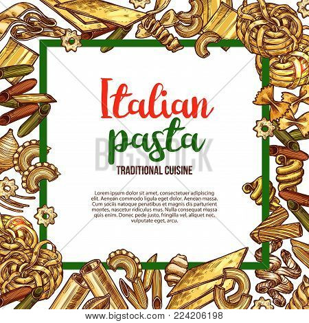 Italian cuisine pasta poster sketch design template for Italy restaurant menu. Vector spaghetti, fettuccine or farfalle and durum hand crafted tagliatelle and traditional lasagna or ravioli in frame