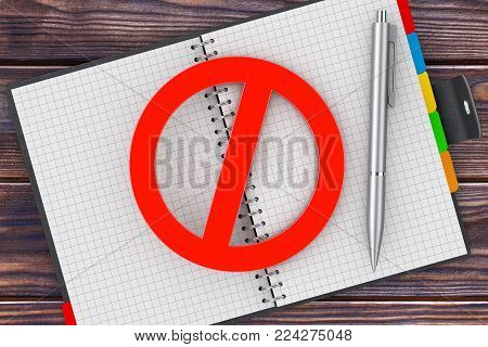 Pen and Personal Organizer Book with Red Prohibited Sign on a wooden table. 3d Rendering