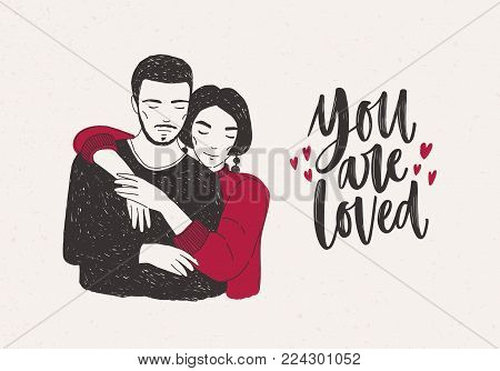 Young woman standing behind man and warmly embracing him and You Are Loved hand lettering decorated with tiny hearts. Loving romantic couple. Vector illustration for Valentine s day greeting card