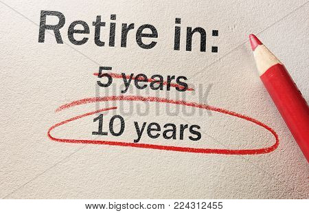 10 Years text circled in red pencil -- delayed retirement concept