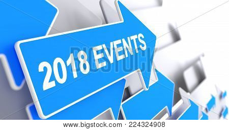 2018 Events, Label on Blue Arrow. 2018 Events - Blue Cursor with a Inscription Indicates the Direction of Movement. 3D Render.