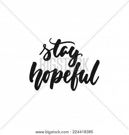Stay hopeful - hand drawn lettering phrase isolated on the white background. Fun brush ink inscription for photo overlays, greeting card or print, poster design