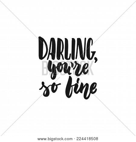 Darling, you're so fine - hand drawn lettering phrase isolated on the white background. Fun brush ink inscription for photo overlays, greeting card or print, poster design