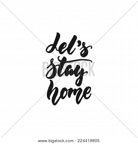 Let's stay home - hand drawn lettering phrase isolated on the white background. Fun brush ink inscription for photo overlays, greeting card or print, poster design