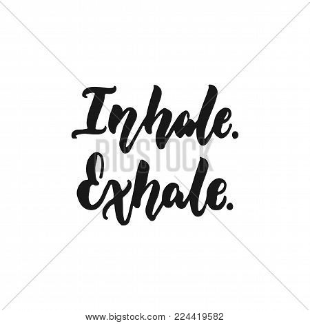 Inhale. Exhale. - hand drawn lettering phrase isolated on the white background. Fun brush ink inscription for photo overlays, greeting card or print, poster design