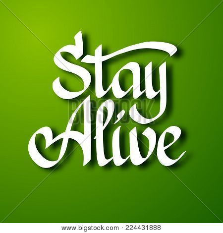 Calligraphic inscription template with white handwritten Stay Alive quote on green background isolated vector illustration