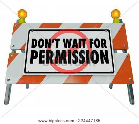 Dont Wait for Permission Sign Take Action Now 3d Illustration