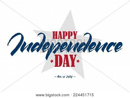 Vector illustration: Handwritten lettering of Happy Independence Day. Fourth of July typographic design.