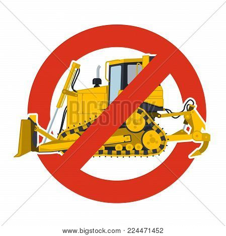 Prohibition of excavation work symbol. Dredging strict ban sign. Caution of construction machinery and ground works. Forbid on construction work. Vector yellow big digger, isolated on white background
