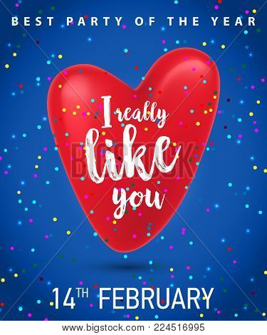 I really like you, fourteen February, best party of year lettering with red heart and confetti on blue background. Calligraphic inscription can be used for greeting cards, invitations, posters.