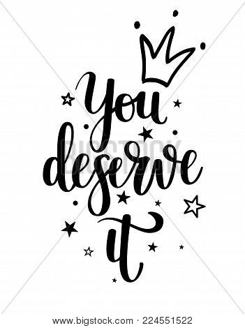 You deserve it vector princess calligraphy. Motivational lettering quote