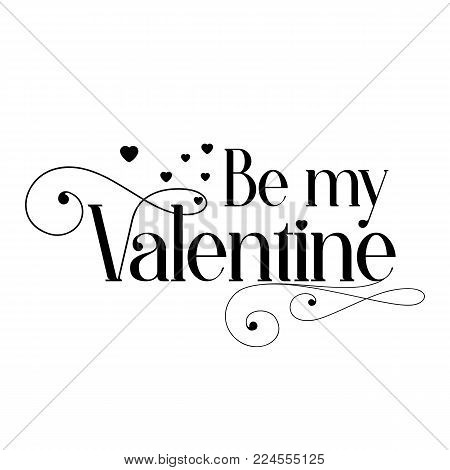 Hand Drawn elegant modern lettering of Be My Valentine isolated on white background. Monochrome greeting card or invitation for Valentines Day. Vector illustration. Holiday Collection.