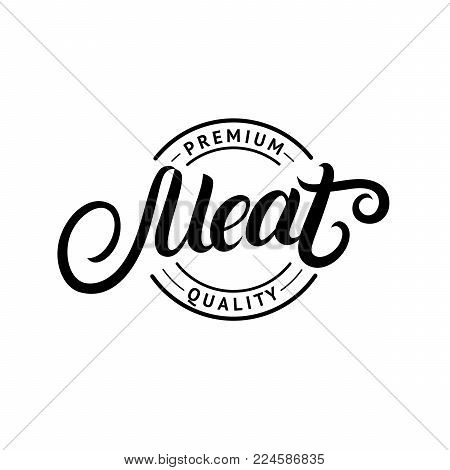 Meat hand written lettering logo, label, badge, emblem for butchery shop. Vintage retro style. Isolated on background. Vector illustration.