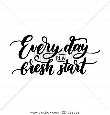 Everyday Is A Fresh Start Motivational Hand Lettering Phrase. Vector Calligraphic Citation For Touri