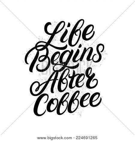 Life begins after coffee hand written lettering. Modern brush calligraphy. Inspirational quote for coffee lovers, tee print, card, poster. Isolated on background. Vector illustration.