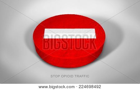 Illustration idea of combined pill and no-entry sign demonstrating that Opioid trafficking must stop.