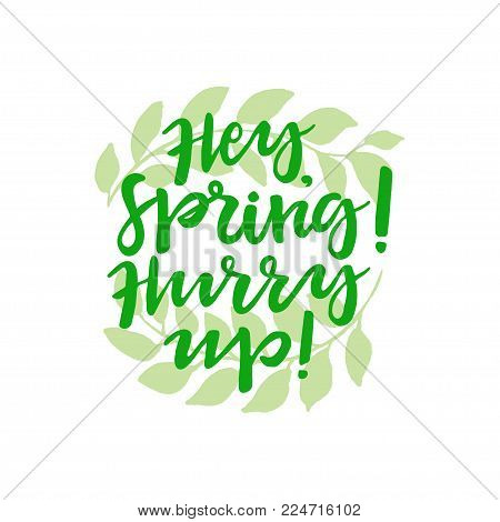 Hey, Spring! Hurry up! lettering. Poster with sun on white background. poster