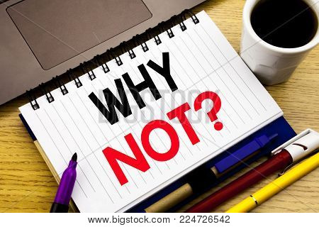 Why Not Question. Business concept for Leadership Motivation written on notebook book on wooden background in the Office with laptop coffee