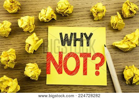 Word, writing Why Not Question. Business concept for Leadership Motivation written on sticky note paper on wooden background. Folded yellow papers on the background