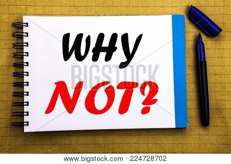 Why Not Question. Business concept for Leadership Motivation Written on notepad paper background with space office view with pencil marker